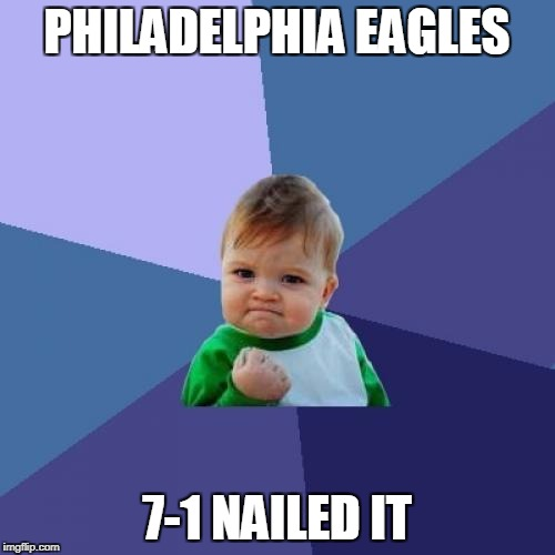 Success Kid Meme | PHILADELPHIA EAGLES 7-1 NAILED IT | image tagged in memes,success kid | made w/ Imgflip meme maker
