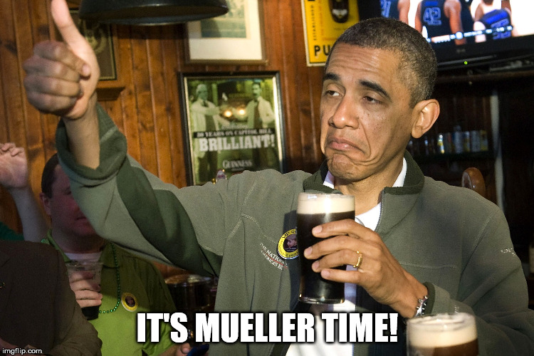 Muller Time | IT'S MUELLER TIME! | image tagged in obama beer | made w/ Imgflip meme maker