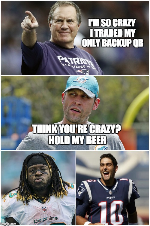 Patriots and Dolphins compete for 2017's craziest trade | I'M SO CRAZY I TRADED MY ONLY BACKUP QB THINK YOU'RE CRAZY? HOLD MY BEER | image tagged in patriots,miami dolphins,nfl memes | made w/ Imgflip meme maker