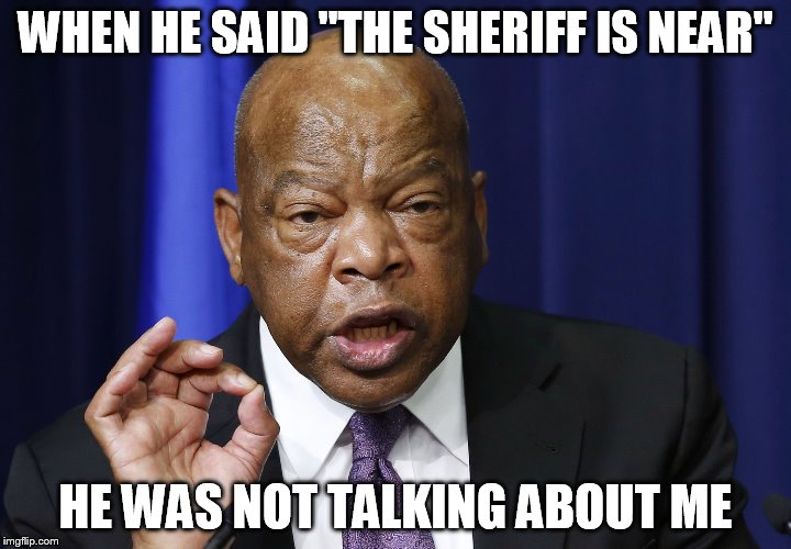 "WHEN HE SAID ""THE SHERIFF IS NEAR"" HE WAS NOT TALKING ABOUT ME 