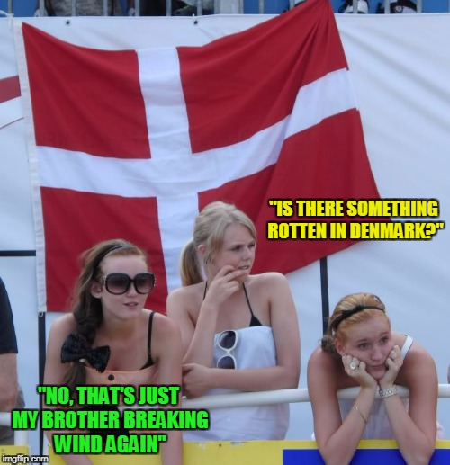 """IS THERE SOMETHING ROTTEN IN DENMARK?"" ""NO, THAT'S JUST MY BROTHER BREAKING WIND AGAIN"" 