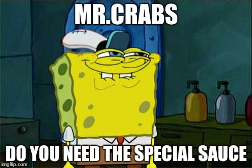 Dont You Squidward Meme | MR.CRABS DO YOU NEED THE SPECIAL SAUCE | image tagged in memes,dont you squidward | made w/ Imgflip meme maker