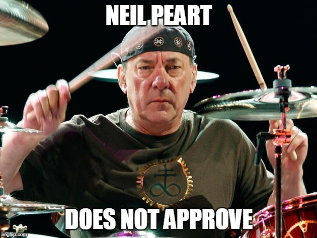 NEIL PEART DOES NOT APPROVE | made w/ Imgflip meme maker
