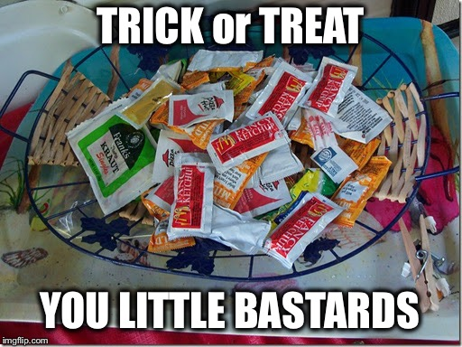 Happy Halloween! | TRICK or TREAT YOU LITTLE BASTARDS | image tagged in condiments,halloween | made w/ Imgflip meme maker