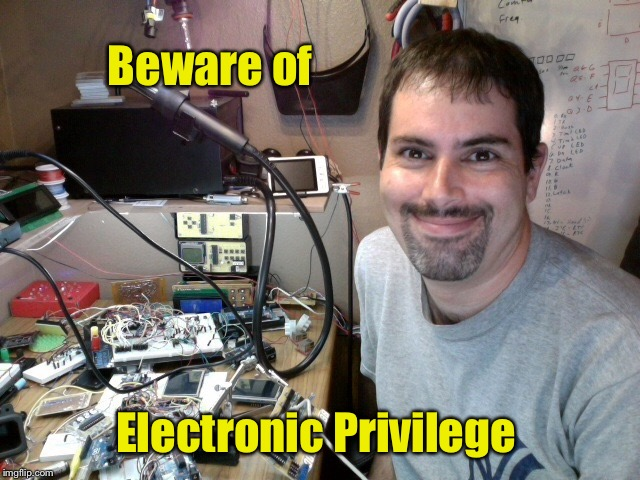 Things not protested - yet - Week! | Beware of Electronic Privilege | image tagged in memes,things not protested,electronic privilege | made w/ Imgflip meme maker