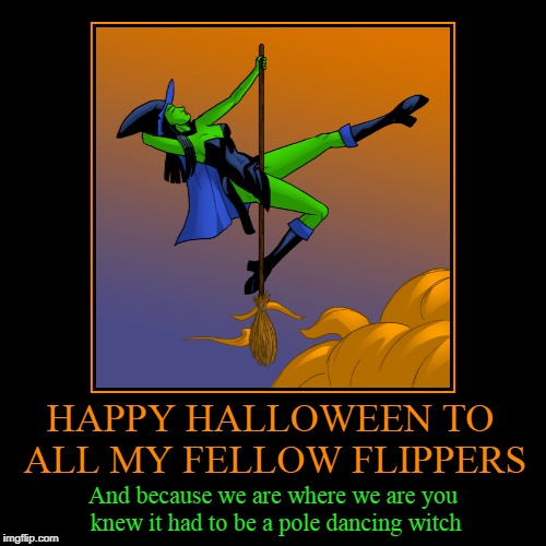 have a devilishly good one (and for you religious types have a...nice harvest festival) | HAPPY HALLOWEEN TO ALL MY FELLOW FLIPPERS | And because we are where we are you knew it had to be a pole dancing witch | image tagged in funny,demotivationals,halloween,happy halloween | made w/ Imgflip demotivational maker