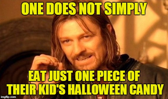 One Does Not Simply Meme | ONE DOES NOT SIMPLY EAT JUST ONE PIECE OF THEIR KID'S HALLOWEEN CANDY | image tagged in memes,one does not simply,halloween,happy halloween | made w/ Imgflip meme maker