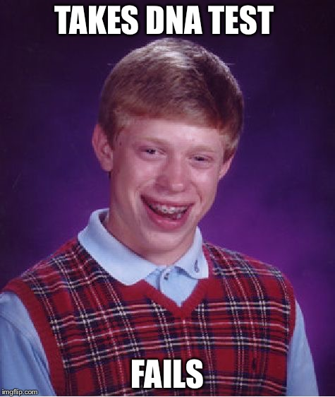 Bad Luck Brian Meme | TAKES DNA TEST FAILS | image tagged in memes,bad luck brian | made w/ Imgflip meme maker