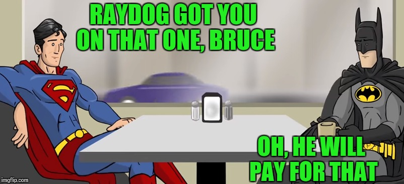 RAYDOG GOT YOU ON THAT ONE, BRUCE OH, HE WILL PAY FOR THAT | made w/ Imgflip meme maker