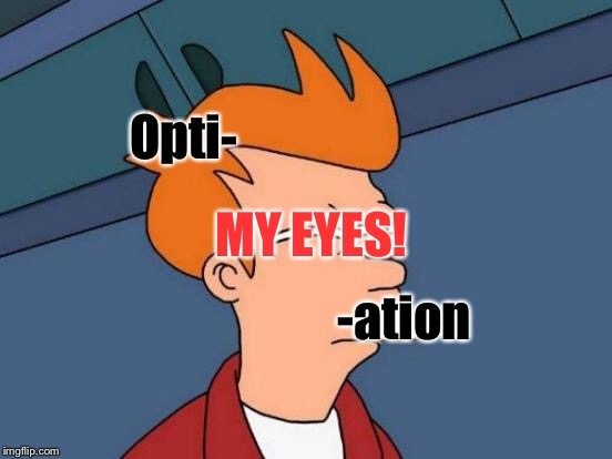 Futurama Fry Meme | -ation Opti- MY EYES! | image tagged in memes,futurama fry | made w/ Imgflip meme maker