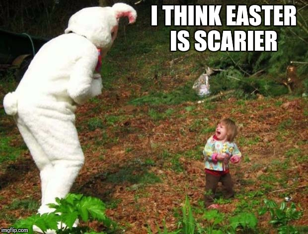 I THINK EASTER IS SCARIER | made w/ Imgflip meme maker