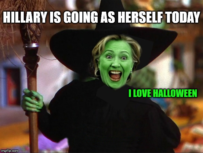 It's the only day of the year she doesn't have to wear makeup. | HILLARY IS GOING AS HERSELF TODAY I LOVE HALLOWEEN | image tagged in which way is c unt up,clin ton crook,crooked hill of beans,the real russia spy,memes | made w/ Imgflip meme maker