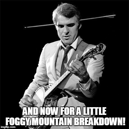 AND NOW FOR A LITTLE FOGGY MOUNTAIN BREAKDOWN! | made w/ Imgflip meme maker