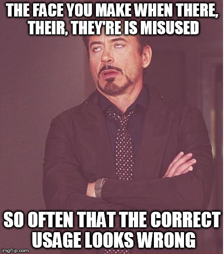 and if you think your going to be funny I'll kick you're @$$ | THE FACE YOU MAKE WHEN THERE, THEIR, THEY'RE IS MISUSED SO OFTEN THAT THE CORRECT USAGE LOOKS WRONG | image tagged in funny memes,face you make robert downey jr,their,there,they're,grammar nazi | made w/ Imgflip meme maker