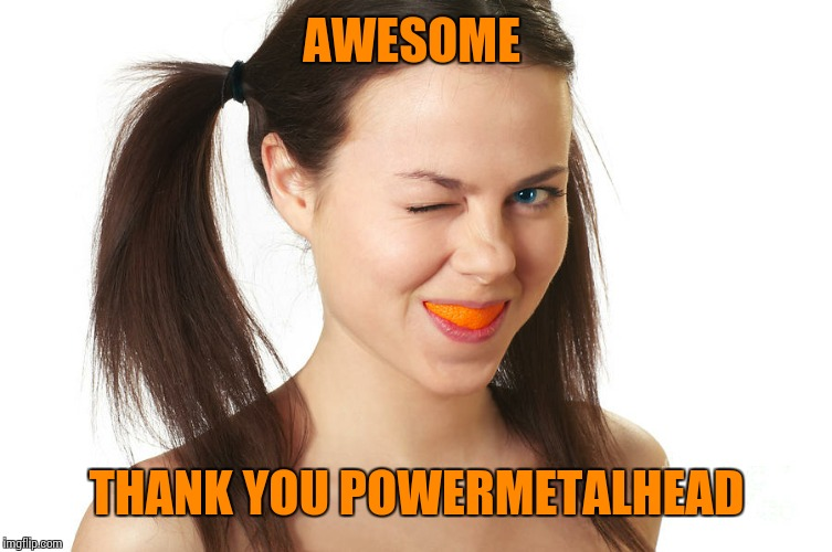 AWESOME THANK YOU POWERMETALHEAD | made w/ Imgflip meme maker