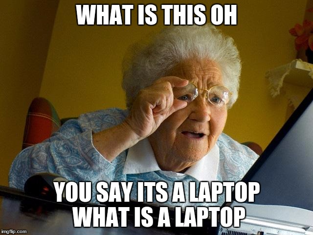 Grandma Finds The Internet Meme | WHAT IS THIS OH YOU SAY ITS A LAPTOP WHAT IS A LAPTOP | image tagged in memes,grandma finds the internet | made w/ Imgflip meme maker