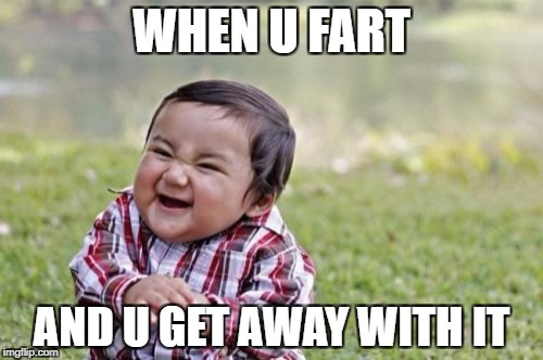 Evil Toddler Meme | WHEN U FART AND U GET AWAY WITH IT | image tagged in memes,evil toddler | made w/ Imgflip meme maker