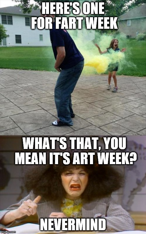 Art Week Oct 30 - Nov 5, A JBmemegeek & Sir_Unknown event | HERE'S ONE FOR FART WEEK NEVERMIND WHAT'S THAT, YOU MEAN IT'S ART WEEK? | image tagged in rosanne rosannadanna,fart,fart joke | made w/ Imgflip meme maker