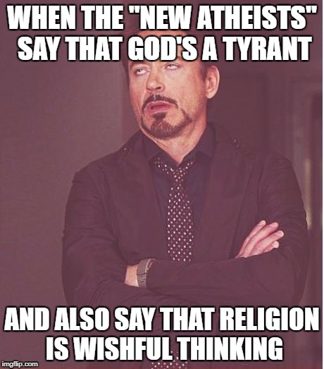 "Face You Make Robert Downey Jr Meme | WHEN THE ""NEW ATHEISTS"" SAY THAT GOD'S A TYRANT AND ALSO SAY THAT RELIGION IS WISHFUL THINKING 