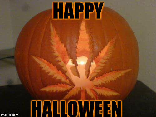 Happy Halloween | HAPPY HALLOWEEN | image tagged in happy halloween,halloween,weed,pumpkin,420 | made w/ Imgflip meme maker