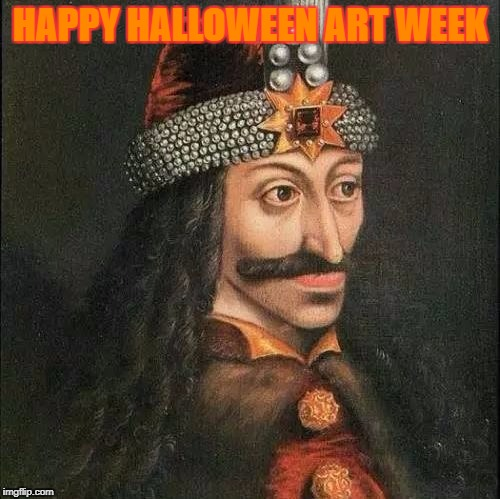 Halloween Art Week Oct 30 - Nov 5, A JBmemegeek & Sir_Unknown event | HAPPY HALLOWEEN ART WEEK | image tagged in dracula,vlad,halloween,art week,jbmemegeek,sir_unknown | made w/ Imgflip meme maker