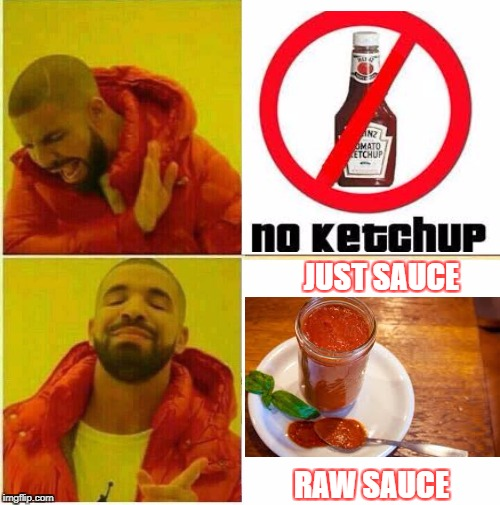Mans Not Hot | JUST SAUCE RAW SAUCE | image tagged in drake hotline approves | made w/ Imgflip meme maker