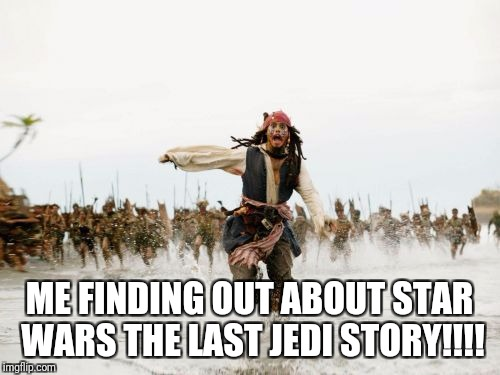 Jack Sparrow Being Chased Meme | ME FINDING OUT ABOUT STAR WARS THE LAST JEDI STORY!!!! | image tagged in memes,jack sparrow being chased | made w/ Imgflip meme maker