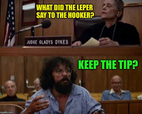 Chong And Judge | WHAT DID THE LEPER SAY TO THE HOOKER? KEEP THE TIP? | image tagged in chong and judge | made w/ Imgflip meme maker