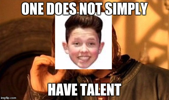 One Does Not Simply Meme | ONE DOES NOT SIMPLY HAVE TALENT | image tagged in memes,one does not simply | made w/ Imgflip meme maker