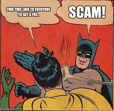 Batman Slapping Robin Meme | FWD THIS LINK TO EVERYONE TO GET A FRE... SCAM! | image tagged in memes,batman slapping robin | made w/ Imgflip meme maker