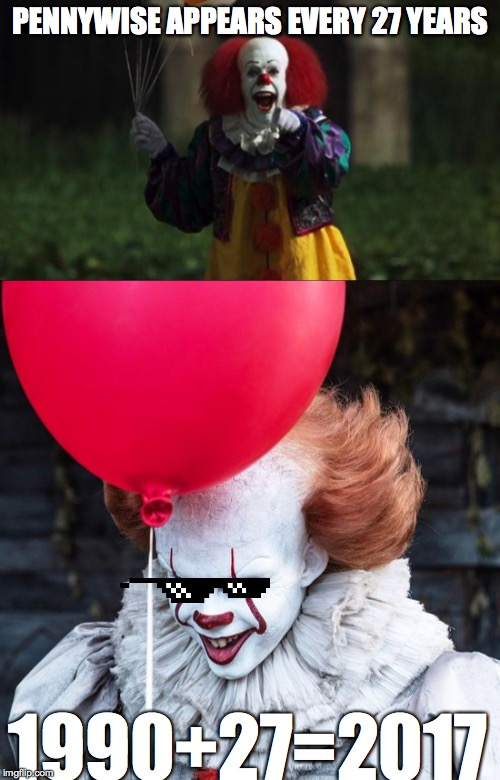 PENNYWISE APPEARS EVERY 27 YEARS 1990+27=2017 | image tagged in memes,stephen king,it clown | made w/ Imgflip meme maker