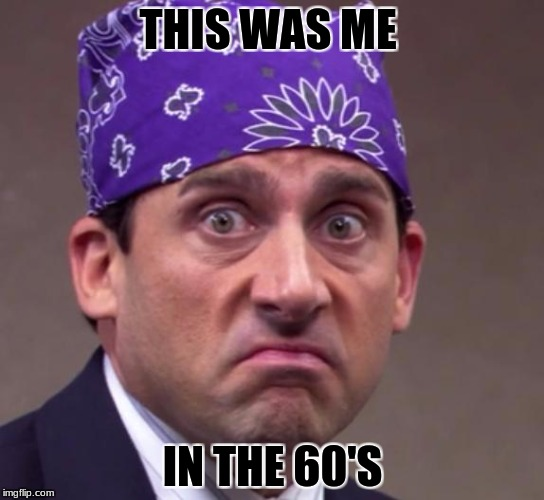 the office | THIS WAS ME IN THE 60'S | image tagged in the office | made w/ Imgflip meme maker