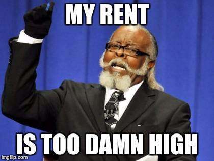 Too Damn High Meme | MY RENT IS TOO DAMN HIGH | image tagged in memes,too damn high | made w/ Imgflip meme maker
