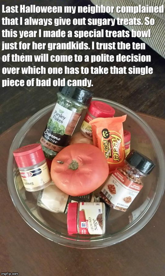 image tagged in my neighbor complained i don't give out healthy halloween treats,happy halloween,trick or treats | made w/ Imgflip meme maker