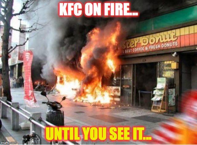The suspect is here somewhere... | KFC ON FIRE... UNTIL YOU SEE IT... | image tagged in kfc,kentucky fried chicken,fire,ronald mcdonald,memes | made w/ Imgflip meme maker
