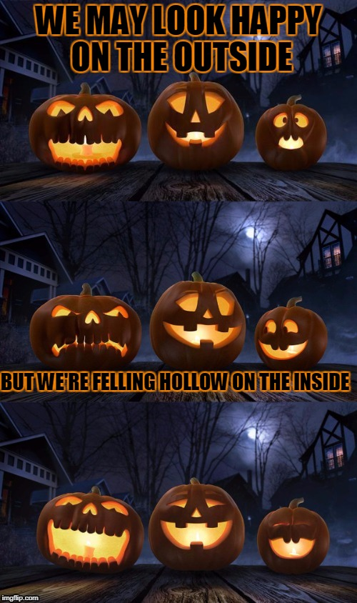 WE MAY LOOK HAPPY ON THE OUTSIDE BUT WE'RE FELLING HOLLOW ON THE INSIDE | image tagged in bad pun jack-o-lantern,memes,trhtimmy,halloween,halloween 2017,bad pun dog | made w/ Imgflip meme maker