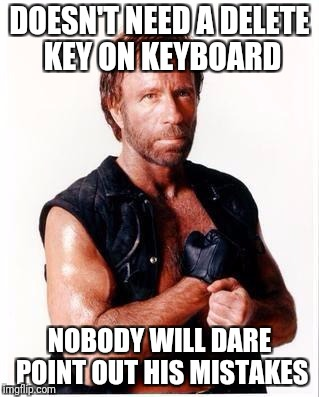 Chuck doesn't need a delete or backspace key | DOESN'T NEED A DELETE KEY ON KEYBOARD NOBODY WILL DARE POINT OUT HIS MISTAKES | image tagged in memes,chuck norris flex,chuck norris | made w/ Imgflip meme maker
