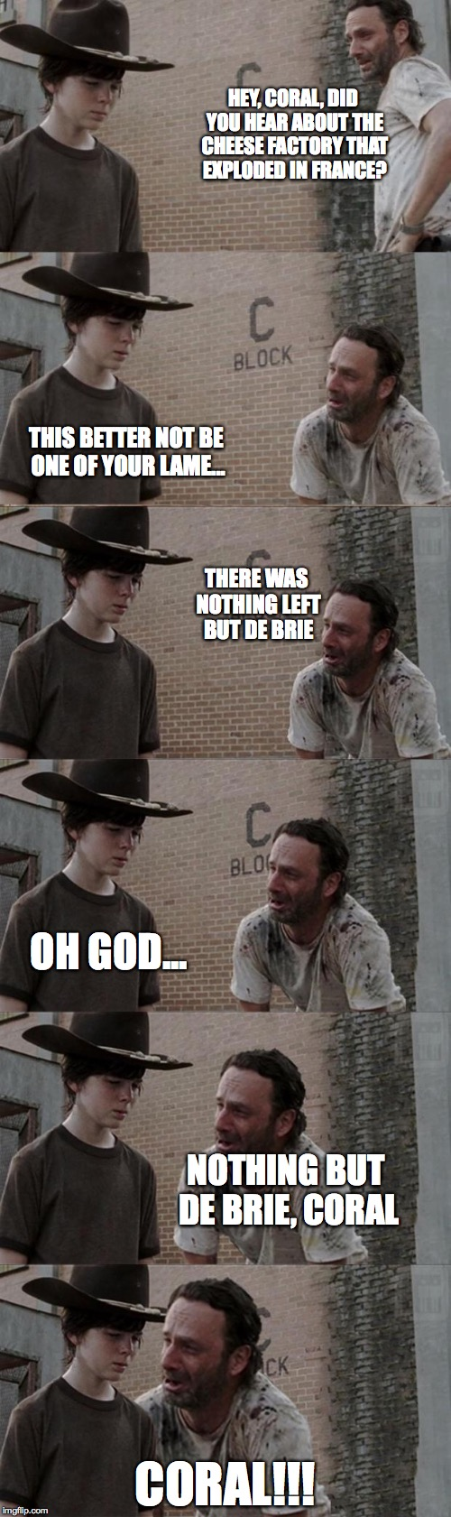 Rick and Carl | HEY, CORAL, DID YOU HEAR ABOUT THE CHEESE FACTORY THAT EXPLODED IN FRANCE? CORAL!!! THIS BETTER NOT BE ONE OF YOUR LAME... THERE WAS NOTHING | image tagged in rick and carl,the walking dead,bad pun,memes,funny | made w/ Imgflip meme maker