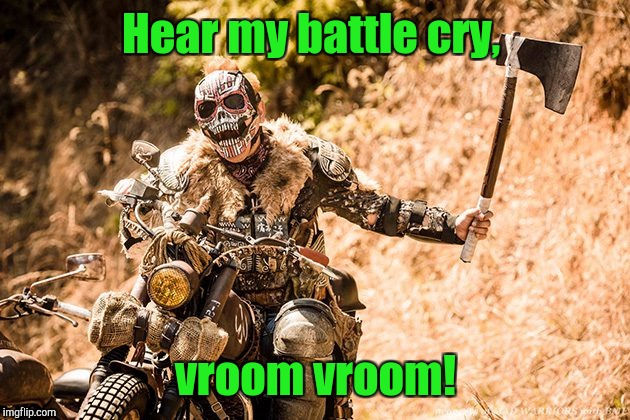 Troll Hunter | Hear my battle cry, vroom vroom! | image tagged in troll hunter | made w/ Imgflip meme maker