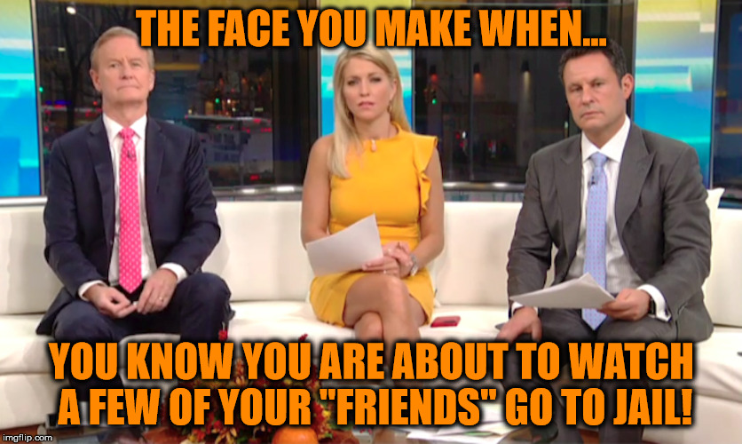"Guess it's time to make new friends Fox! | THE FACE YOU MAKE WHEN... YOU KNOW YOU ARE ABOUT TO WATCH A FEW OF YOUR ""FRIENDS"" GO TO JAIL! 
