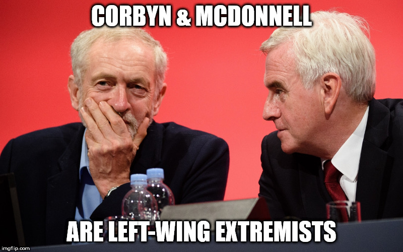 left-wing extremists corbyn mcdonnell | CORBYN & MCDONNELL ARE LEFT-WING EXTREMISTS | image tagged in jeremy corbyn john mcdonnell left wing extremists | made w/ Imgflip meme maker