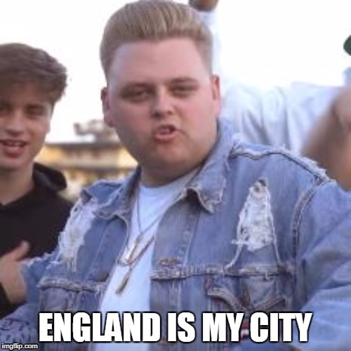 ENGLAND IS MY CITY | made w/ Imgflip meme maker