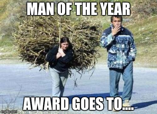Man of the Year | MAN OF THE YEAR AWARD GOES TO.... | image tagged in man,women are property,womens rights,right to carry sticks | made w/ Imgflip meme maker