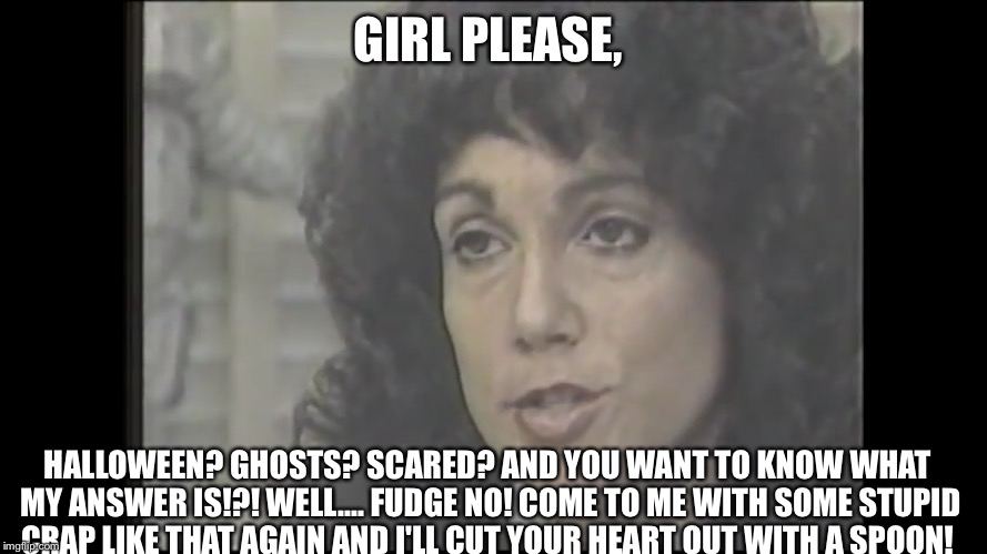 Someone came to Judy with some complete bullcrap... | GIRL PLEASE, HALLOWEEN? GHOSTS? SCARED? AND YOU WANT TO KNOW WHAT MY ANSWER IS!?! WELL.... FUDGE NO! COME TO ME WITH SOME STUPID CRAP LIKE T | image tagged in astronaut,nasa,space shuttle,challenger,halloween,imgflip | made w/ Imgflip meme maker