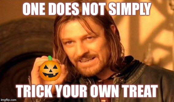 ONE DOES NOT SIMPLY TRICK YOUR OWN TREAT | image tagged in memes,one does not simply,trick or treat | made w/ Imgflip meme maker