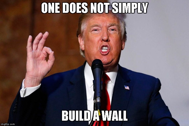 ONE DOES NOT SIMPLY BUILD A WALL | image tagged in one does not simply,okay,folks | made w/ Imgflip meme maker