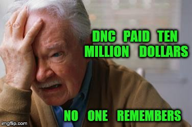 money laundering | DNC   PAID   TEN  MILLION    DOLLARS NO    ONE    REMEMBERS | image tagged in forgetful old man | made w/ Imgflip meme maker