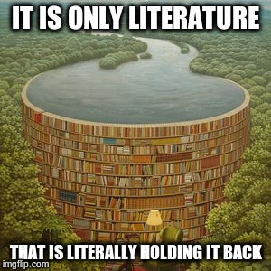 IT IS ONLY LITERATURE THAT IS LITERALLY HOLDING IT BACK | made w/ Imgflip meme maker