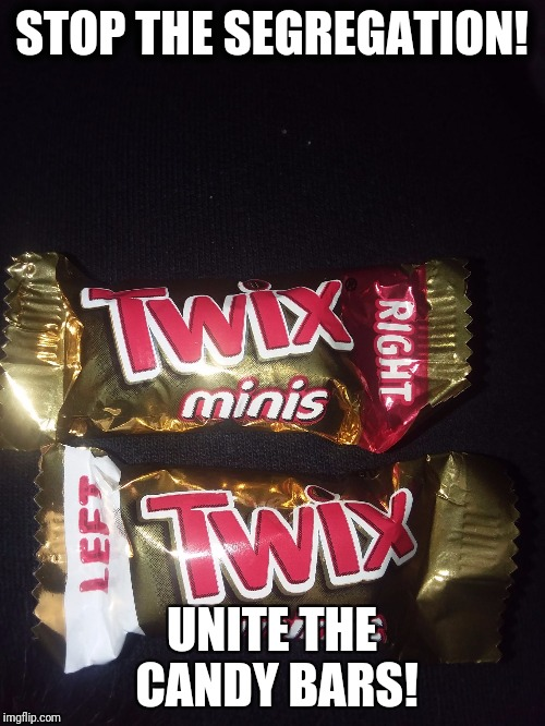 STOP THE SEGREGATION! UNITE THE CANDY BARS! | image tagged in twix | made w/ Imgflip meme maker