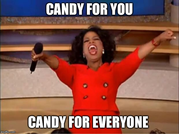 Oprah You Get A Meme | CANDY FOR YOU CANDY FOR EVERYONE | image tagged in memes,oprah you get a | made w/ Imgflip meme maker